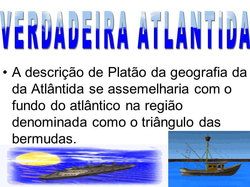 A descrição de Platão da geografia da da Atlântida se assemelharia com o fundo do atlântico na região denominada como o triângulo das bermudas.