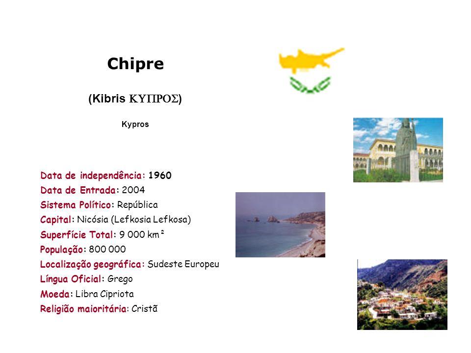 Chipre (Kibris ) Kypros Data de independência: 1960 Data de Entrada: 2004 Sistema Político: República Capital: Nicósia (Lefkosia Lefkosa) Superfície T