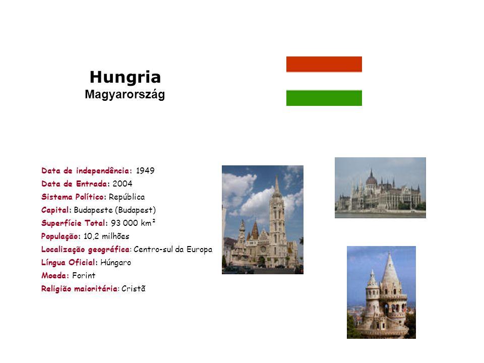 Hungria Magyarország Data de independência: 1949 Data de Entrada: 2004 Sistema Político: República Capital: Budapeste (Budapest) Superfície Total: 93