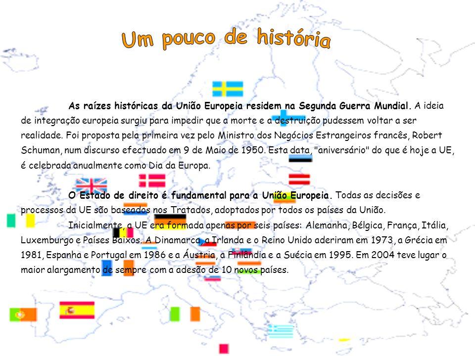As raízes históricas da União Europeia residem na Segunda Guerra Mundial. A ideia de integração europeia surgiu para impedir que a morte e a destruiçã