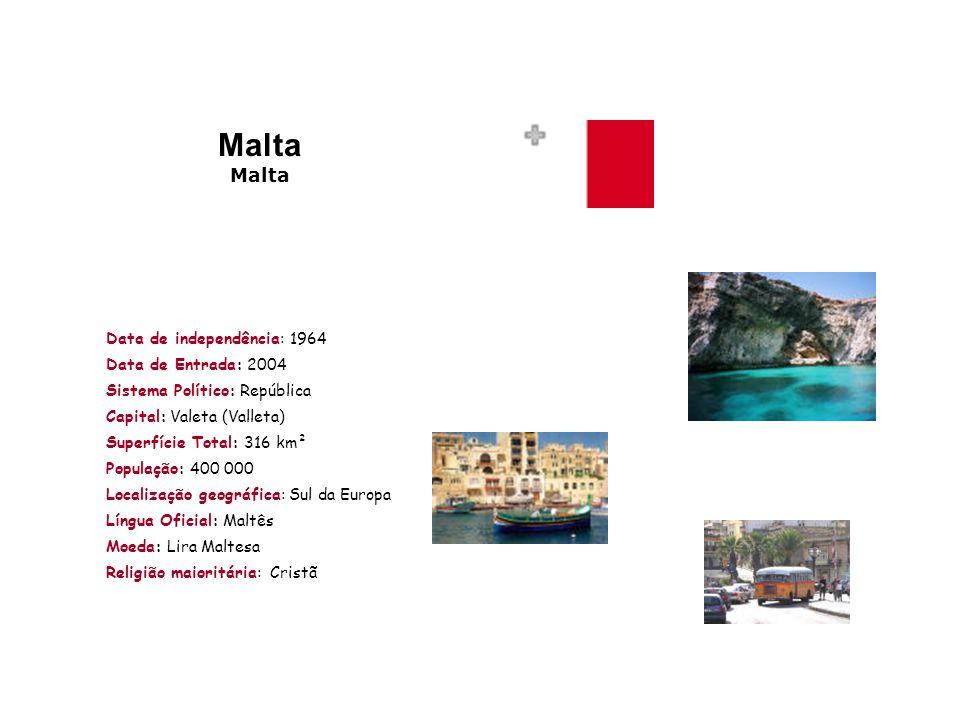 Malta Data de independência: 1964 Data de Entrada: 2004 Sistema Político: República Capital: Valeta (Valleta) Superfície Total: 316 km² População: 400