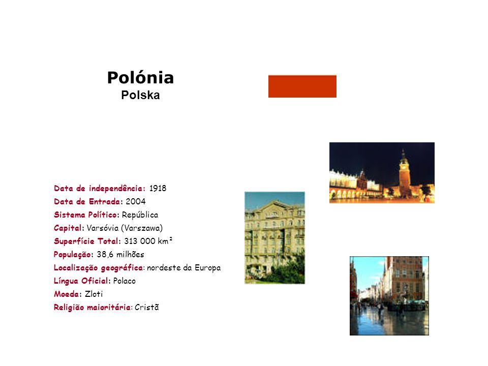 Polónia Polska Data de independência: 1918 Data de Entrada: 2004 Sistema Político: República Capital: Varsóvia (Varszawa) Superfície Total: 313 000 km