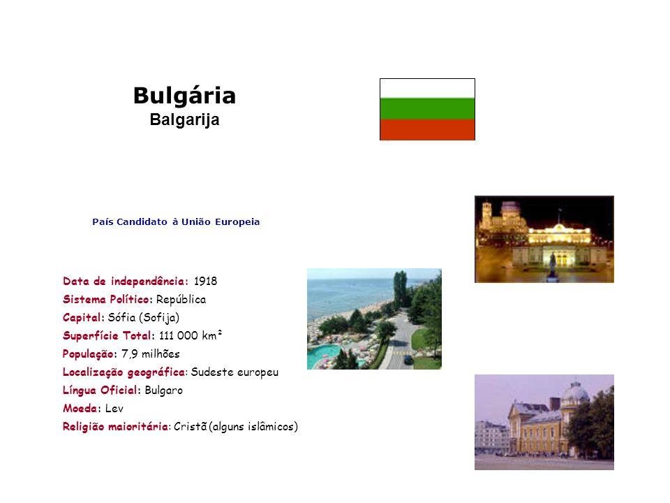 Bulgária Balgarija País Candidato à União Europeia Data de independência: 1918 Sistema Político: República Capital: Sófia (Sofija) Superfície Total: 1