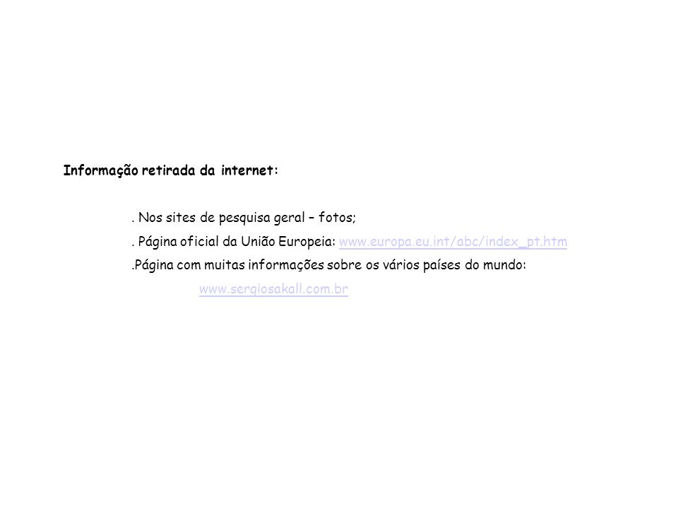 Informação retirada da internet:. Nos sites de pesquisa geral – fotos;. Página oficial da União Europeia: www.europa.eu.int/abc/index_pt.htmwww.europa