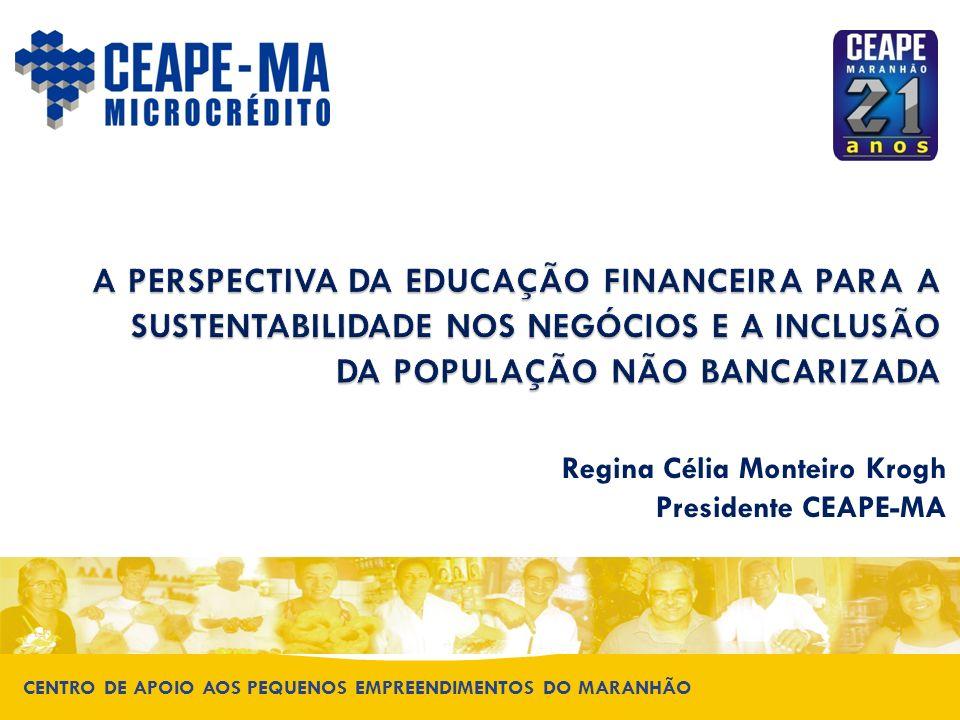 CENTRO DE APOIO AOS PEQUENOS EMPREENDIMENTOS DO MARANHÃO A PERSPECTIVA DA EDUCAÇÃO FINANCEIRA PARA A SUSTENTABILIDADE NOS NEGÓCIOS E A INCLUSÃO DA POP