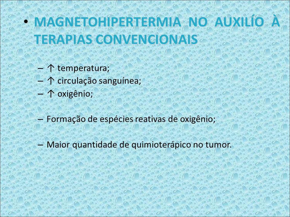 MAGNETOHIPERTERMIA NO AUXILÍO À TERAPIAS CONVENCIONAIS MAGNETOHIPERTERMIA NO AUXILÍO À TERAPIAS CONVENCIONAIS – temperatura; – circulação sanguínea; –