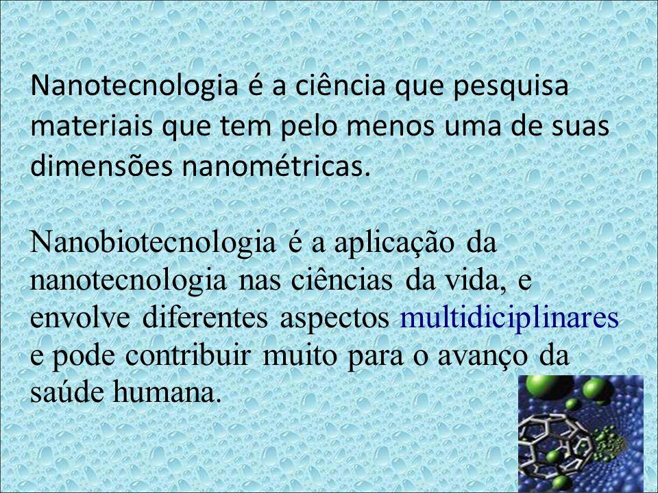 Nanotecnologia é a ciência que pesquisa materiais que tem pelo menos uma de suas dimensões nanométricas. Nanobiotecnologia é a aplicação da nanotecnol