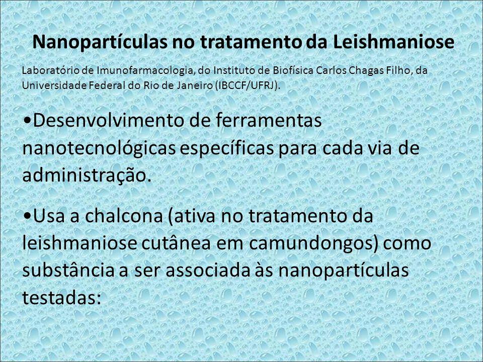Nanopartículas no tratamento da Leishmaniose Laboratório de Imunofarmacologia, do Instituto de Biofísica Carlos Chagas Filho, da Universidade Federal