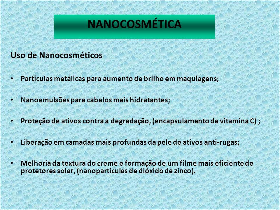 Uso de Nanocosméticos Partículas metálicas para aumento de brilho em maquiagens; Nanoemulsões para cabelos mais hidratantes; Proteção de ativos contra