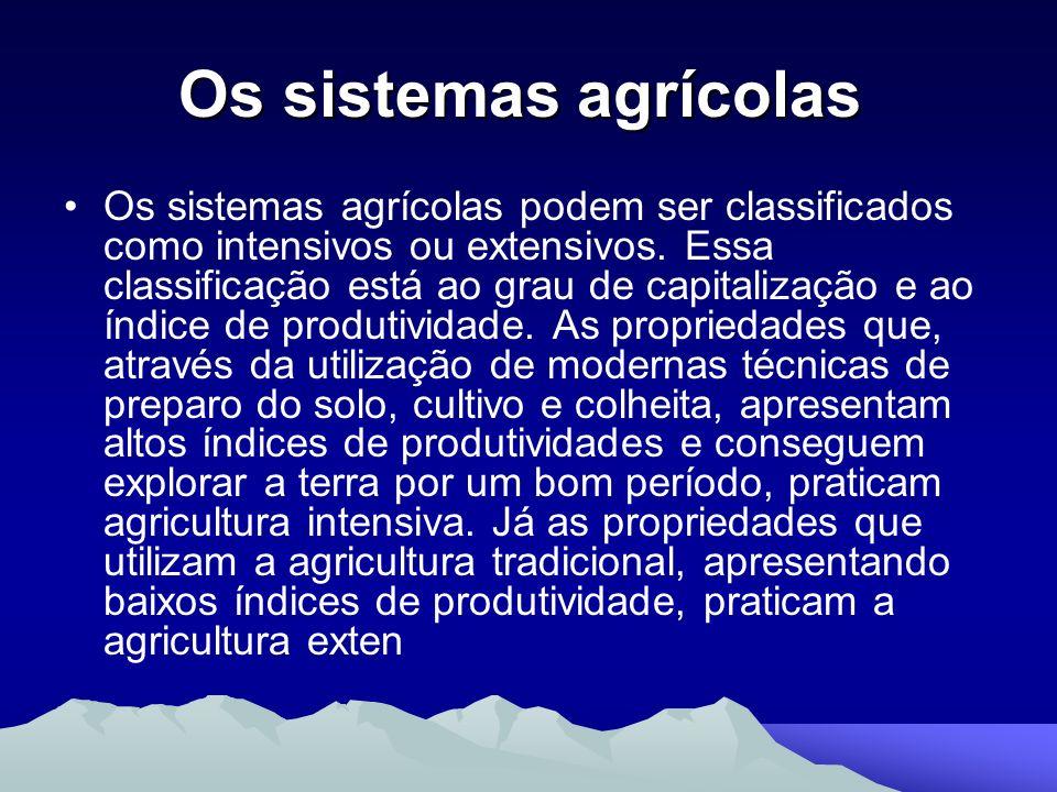 Os sistemas agrícolas Os sistemas agrícolas Os sistemas agrícolas podem ser classificados como intensivos ou extensivos. Essa classificação está ao gr