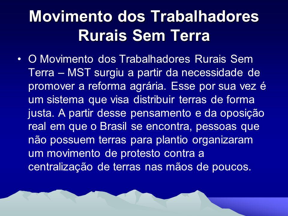 Movimento dos Trabalhadores Rurais Sem Terra O Movimento dos Trabalhadores Rurais Sem Terra – MST surgiu a partir da necessidade de promover a reforma