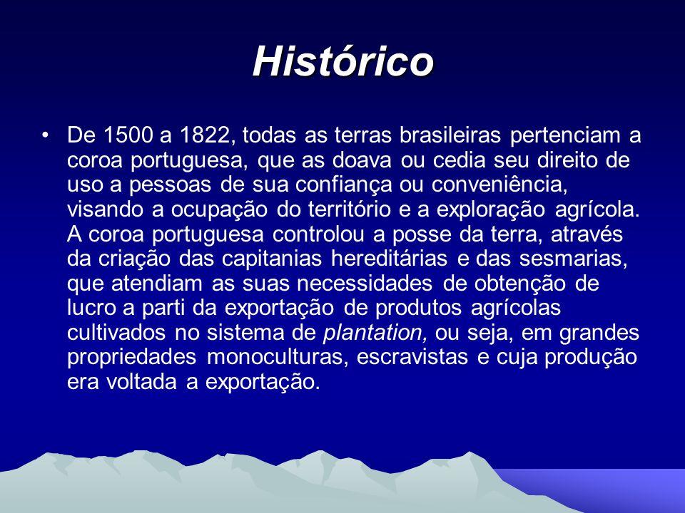 Histórico De 1500 a 1822, todas as terras brasileiras pertenciam a coroa portuguesa, que as doava ou cedia seu direito de uso a pessoas de sua confian