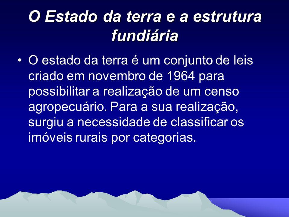 O Estado da terra e a estrutura fundiária O estado da terra é um conjunto de leis criado em novembro de 1964 para possibilitar a realização de um cens