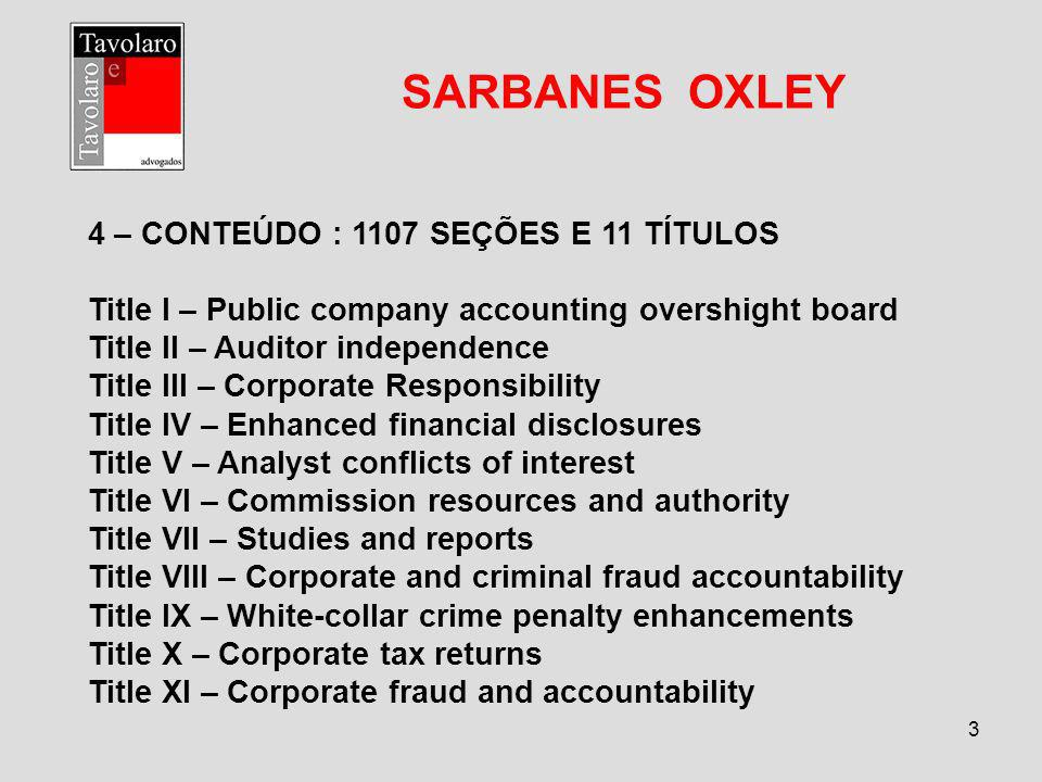 3 SARBANES OXLEY 4 – CONTEÚDO : 1107 SEÇÕES E 11 TÍTULOS Title I – Public company accounting overshight board Title II – Auditor independence Title II