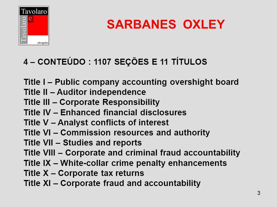 4 SARBANES OXLEY 5 – INDEPENDÊNCIA DA AUDITORIA – TÍTULO II – SEÇÃO 201/209 5.1 – Proibição de atividades paralelas para o mesmo cliente –201 5.2 – Rotatividade (Ernest & Young, PricewaterhouseCoopers, Deloitte e KPMG – poucas outras) – 203 (International Tax Review – April 2005 – How Sarbanes Oxley is changing tax services – p.
