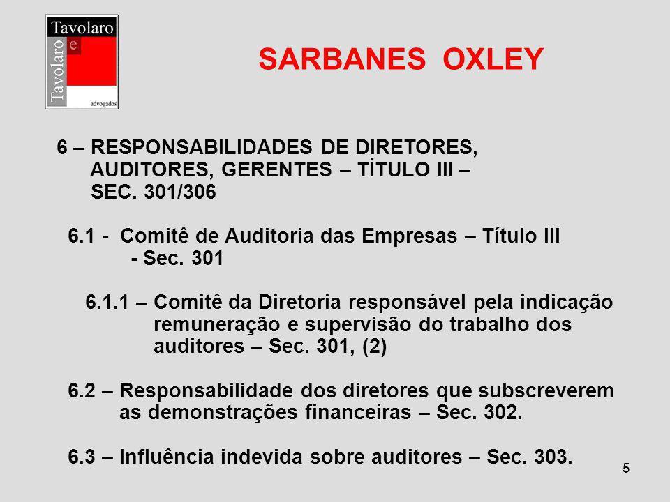 5 SARBANES OXLEY 6 – RESPONSABILIDADES DE DIRETORES, AUDITORES, GERENTES – TÍTULO III – SEC. 301/306 6.1 - Comitê de Auditoria das Empresas – Título I
