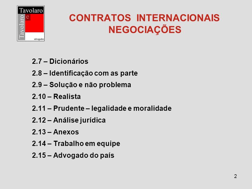 2 CONTRATOS INTERNACIONAIS NEGOCIAÇÕES 2.7 – Dicionários 2.8 – Identificação com as parte 2.9 – Solução e não problema 2.10 – Realista 2.11 – Prudente
