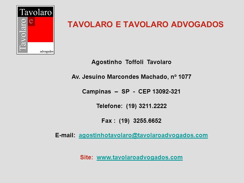 TAVOLARO E TAVOLARO ADVOGADOS Agostinho Toffoli Tavolaro Av. Jesuino Marcondes Machado, nº 1077 Campinas – SP - CEP 13092-321 Telefone: (19) 3211.2222