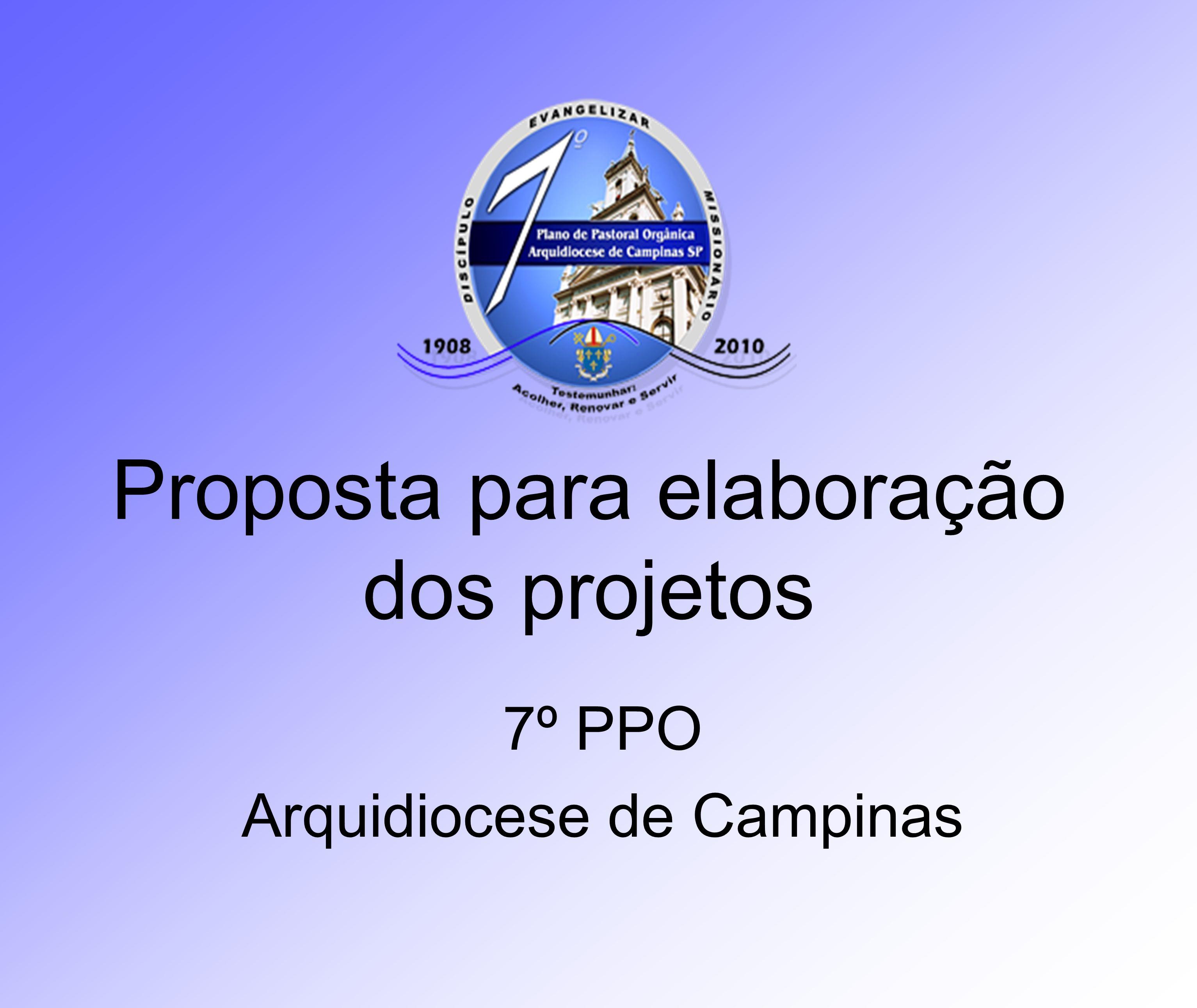 Proposta para elaboração dos projetos 7º PPO Arquidiocese de Campinas