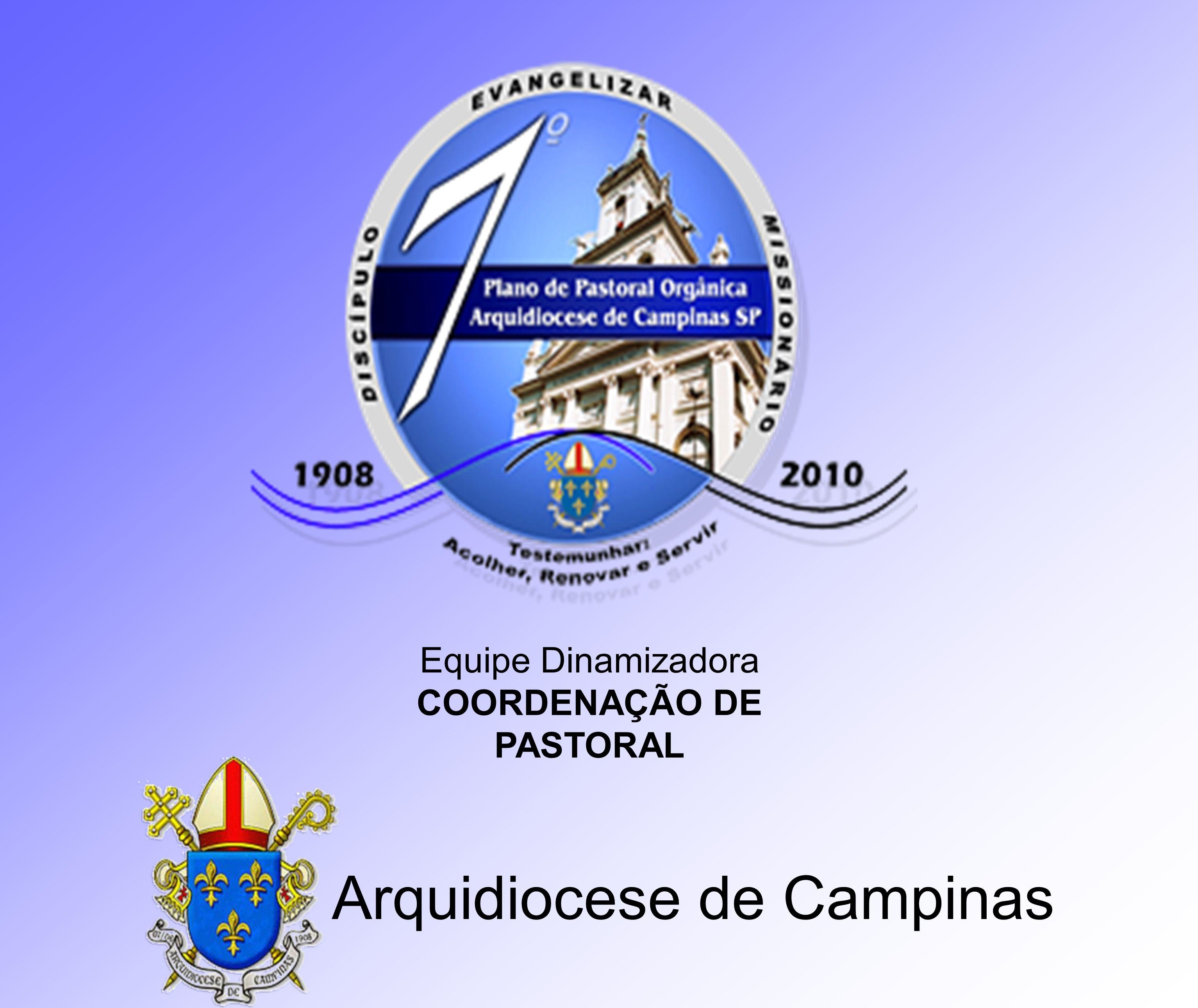 Arquidiocese de Campinas Equipe Dinamizadora COORDENAÇÃO DE PASTORAL