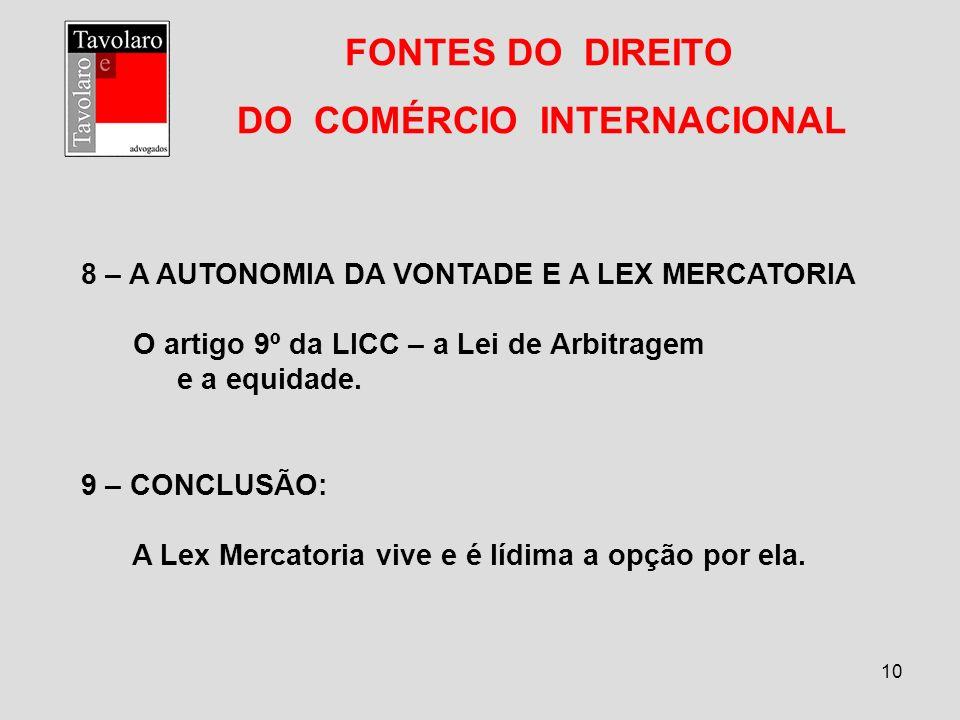 10 FONTES DO DIREITO DO COMÉRCIO INTERNACIONAL 8 – A AUTONOMIA DA VONTADE E A LEX MERCATORIA O artigo 9º da LICC – a Lei de Arbitragem e a equidade. 9