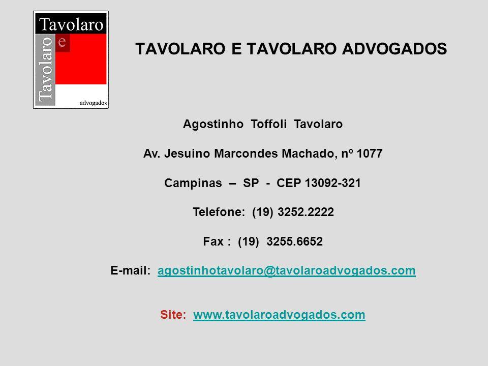 TAVOLARO E TAVOLARO ADVOGADOS Agostinho Toffoli Tavolaro Av. Jesuino Marcondes Machado, nº 1077 Campinas – SP - CEP 13092-321 Telefone: (19) 3252.2222