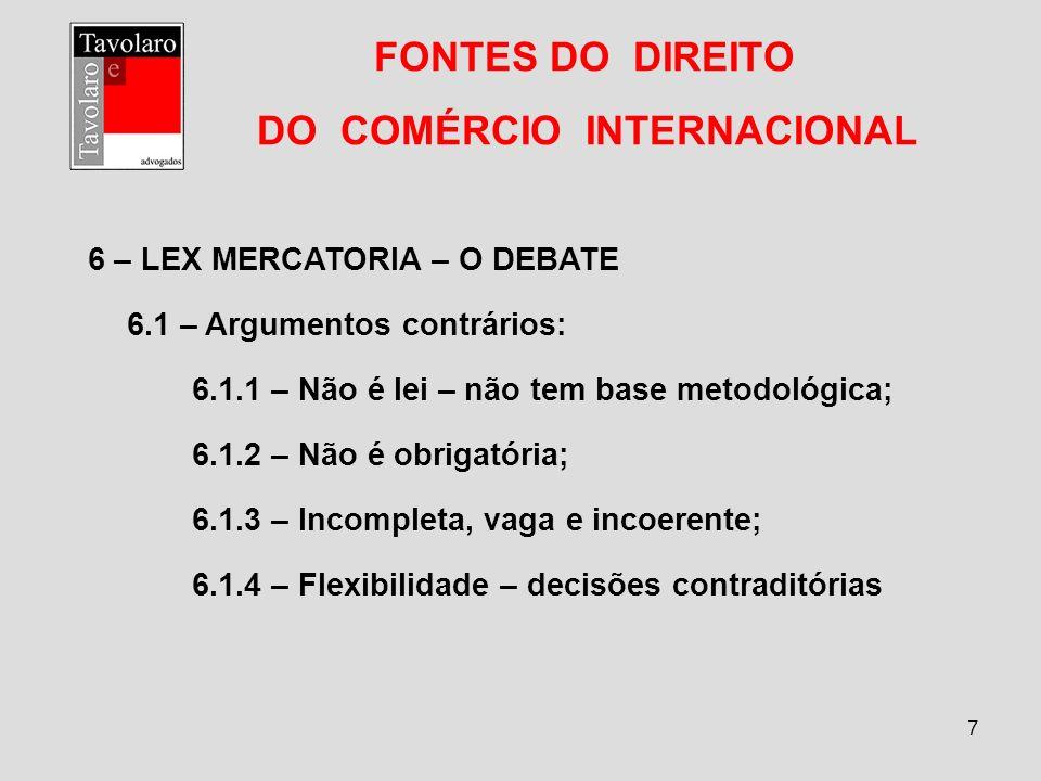 7 FONTES DO DIREITO DO COMÉRCIO INTERNACIONAL 6 – LEX MERCATORIA – O DEBATE 6.1 – Argumentos contrários: 6.1.1 – Não é lei – não tem base metodológica