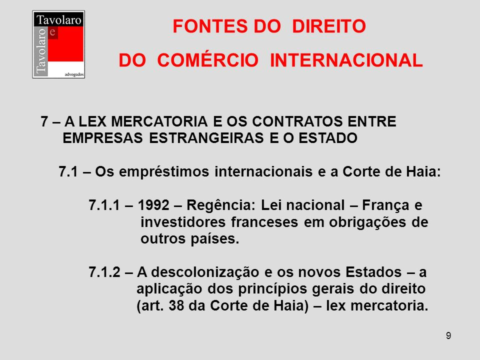 9 FONTES DO DIREITO DO COMÉRCIO INTERNACIONAL 7 – A LEX MERCATORIA E OS CONTRATOS ENTRE EMPRESAS ESTRANGEIRAS E O ESTADO 7.1 – Os empréstimos internac