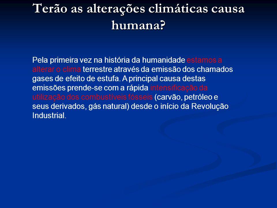 Terão as alterações climáticas causa humana? Pela primeira vez na história da humanidade estamos a alterar o clima terrestre através da emissão dos ch