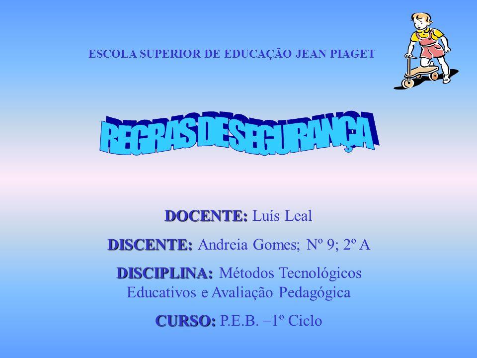 ESCOLA SUPERIOR DE EDUCAÇÃO JEAN PIAGET DOCENTE: DOCENTE: Luís Leal DISCENTE: DISCENTE: Andreia Gomes; Nº 9; 2º A DISCIPLINA: DISCIPLINA: Métodos Tecnológicos Educativos e Avaliação Pedagógica CURSO: CURSO: P.E.B.