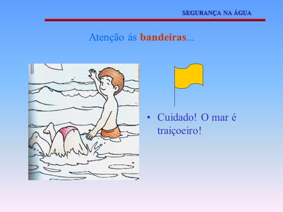 Atenção ás bandeiras... É perigoso tomar banho. É proibido nadar. SEGURANÇA NA ÁGUA
