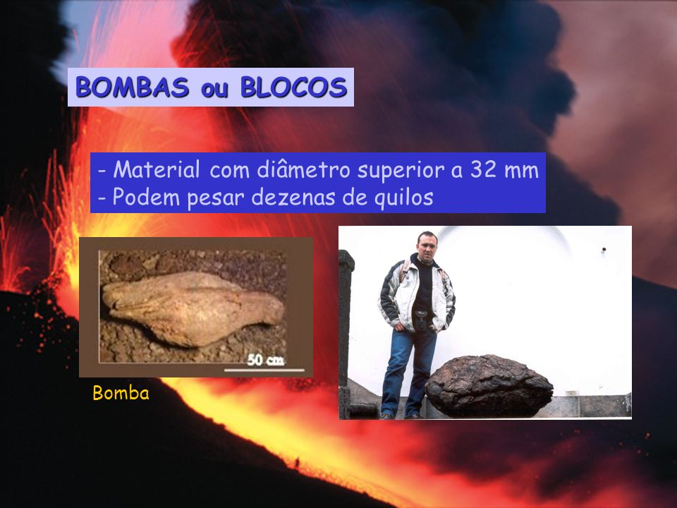 BOMBAS ou BLOCOS - Material com diâmetro superior a 32 mm - Podem pesar dezenas de quilos Bomba