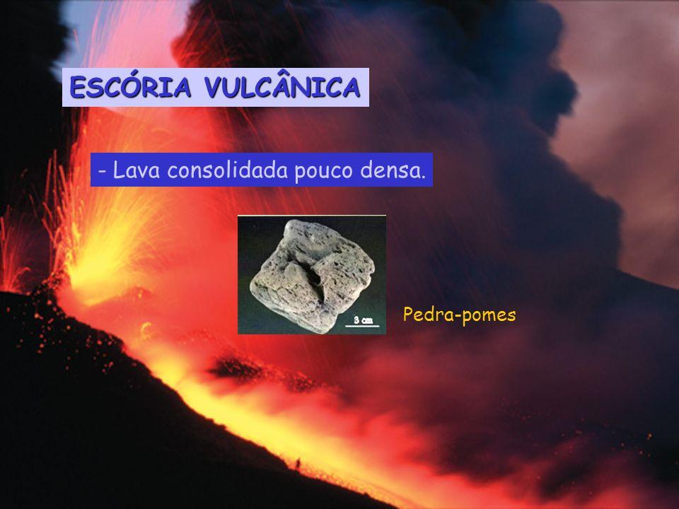 ESCÓRIA VULCÂNICA - Lava consolidada pouco densa. Pedra-pomes