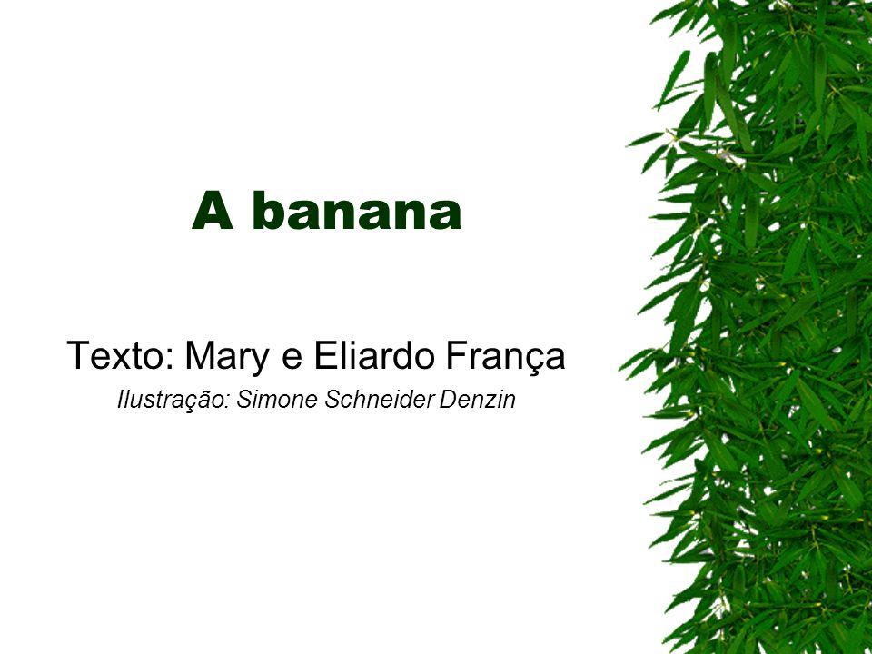 A banana Texto: Mary e Eliardo França Ilustração: Simone Schneider Denzin