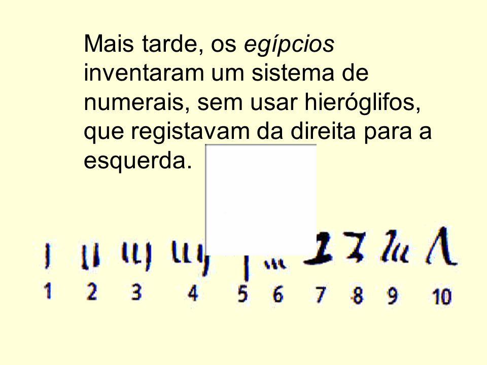 Mais tarde, os egípcios inventaram um sistema de numerais, sem usar hieróglifos, que registavam da direita para a esquerda.