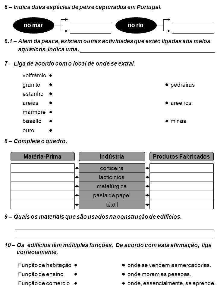 6 – Indica duas espécies de peixe capturados em Portugal. no marno rio 6.1 – Além da pesca, existem outras actividades que estão ligadas aos meios aqu