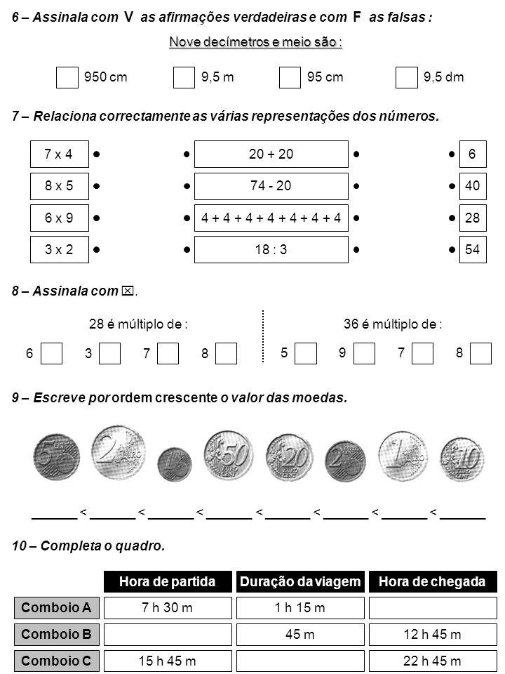 6 – Assinala com V as afirmações verdadeiras e com F as falsas : Nove decímetros e meio são : 950 cm95 cm9,5 m9,5 dm 7 – Relaciona correctamente as vá