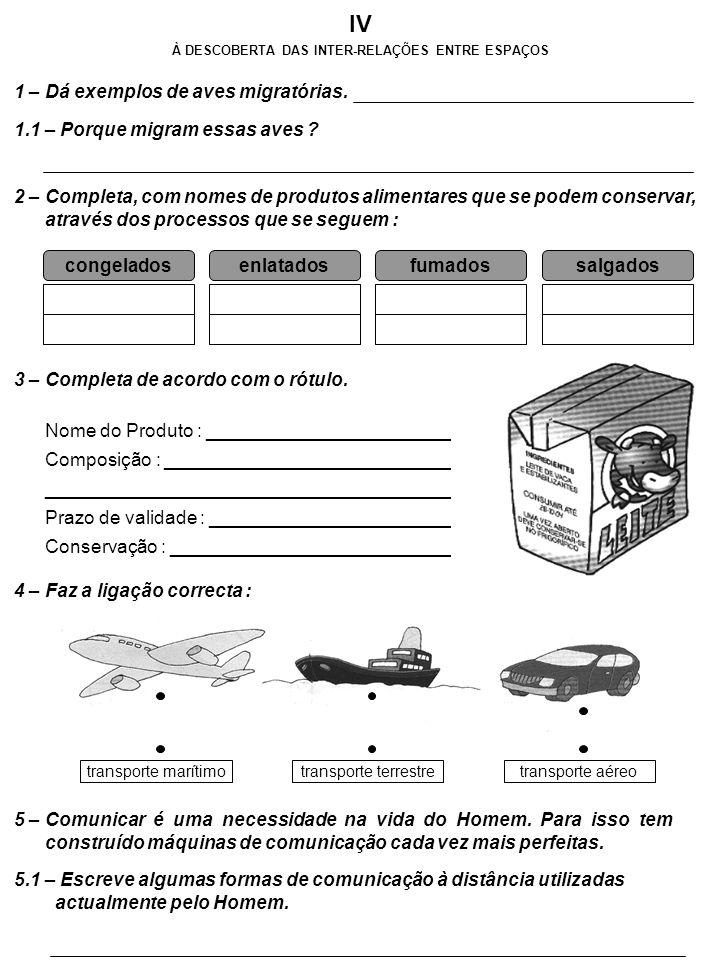 À DESCOBERTA DAS INTER-RELAÇÕES ENTRE ESPAÇOS IV 1 – Dá exemplos de aves migratórias. 1.1 – Porque migram essas aves ? 2 – Completa, com nomes de prod