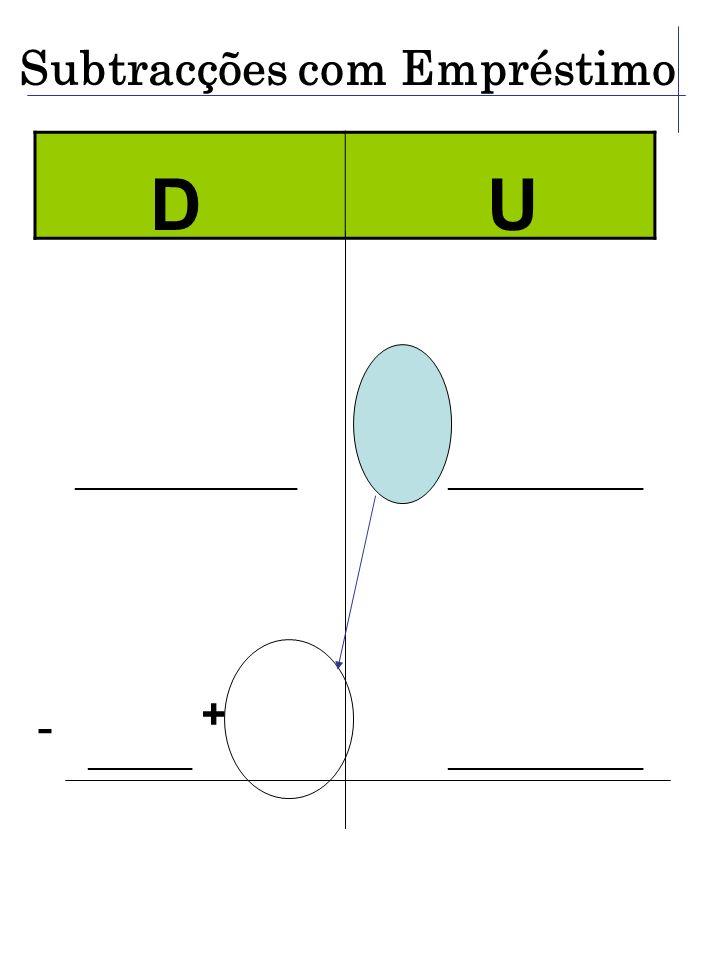 D U - Subtracções com Empréstimo + ________ _______________ _________________ _______________