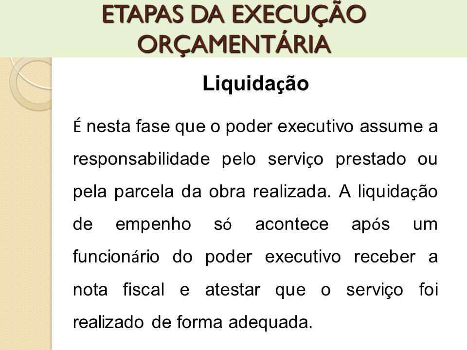 Liquida ç ão É nesta fase que o poder executivo assume a responsabilidade pelo servi ç o prestado ou pela parcela da obra realizada. A liquida ç ão de
