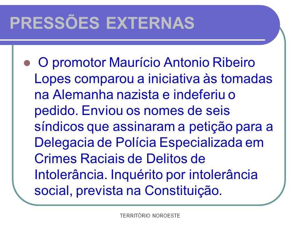 TERRITÓRIO NOROESTE PRESSÕES EXTERNAS O promotor Maurício Antonio Ribeiro Lopes comparou a iniciativa às tomadas na Alemanha nazista e indeferiu o ped