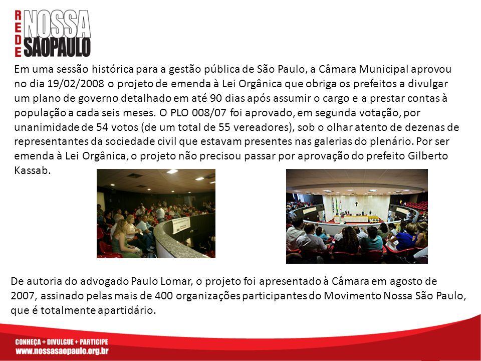 Em uma sessão histórica para a gestão pública de São Paulo, a Câmara Municipal aprovou no dia 19/02/2008 o projeto de emenda à Lei Orgânica que obriga