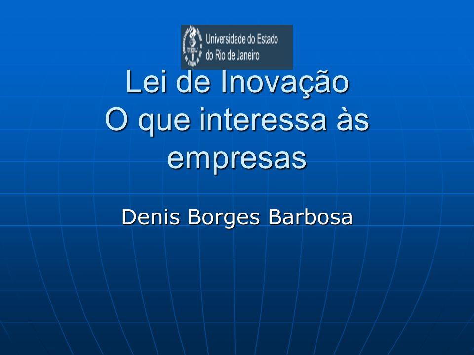 Lei de Inovação O que interessa às empresas Denis Borges Barbosa