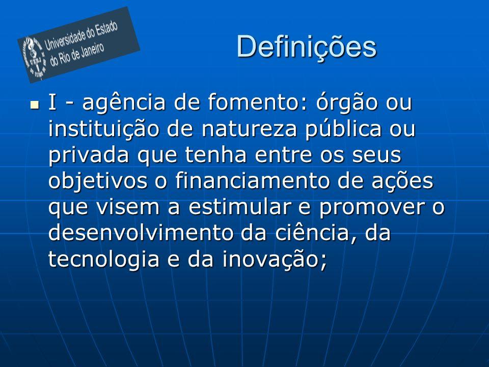 Definições I - agência de fomento: órgão ou instituição de natureza pública ou privada que tenha entre os seus objetivos o financiamento de ações que