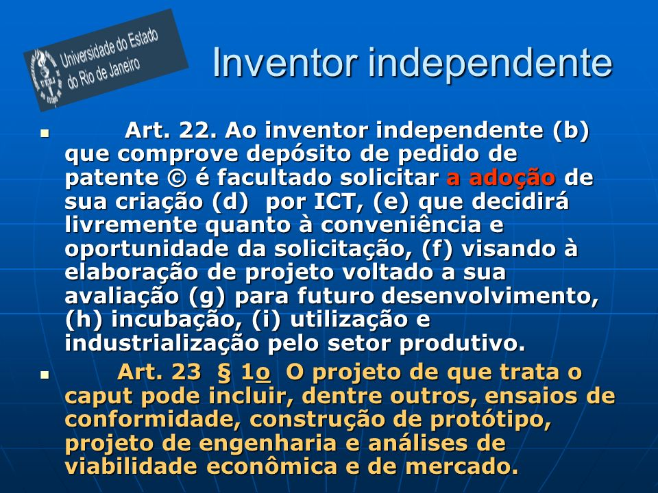 Art. 22. Ao inventor independente (b) que comprove depósito de pedido de patente © é facultado solicitar a adoção de sua criação (d) por ICT, (e) que