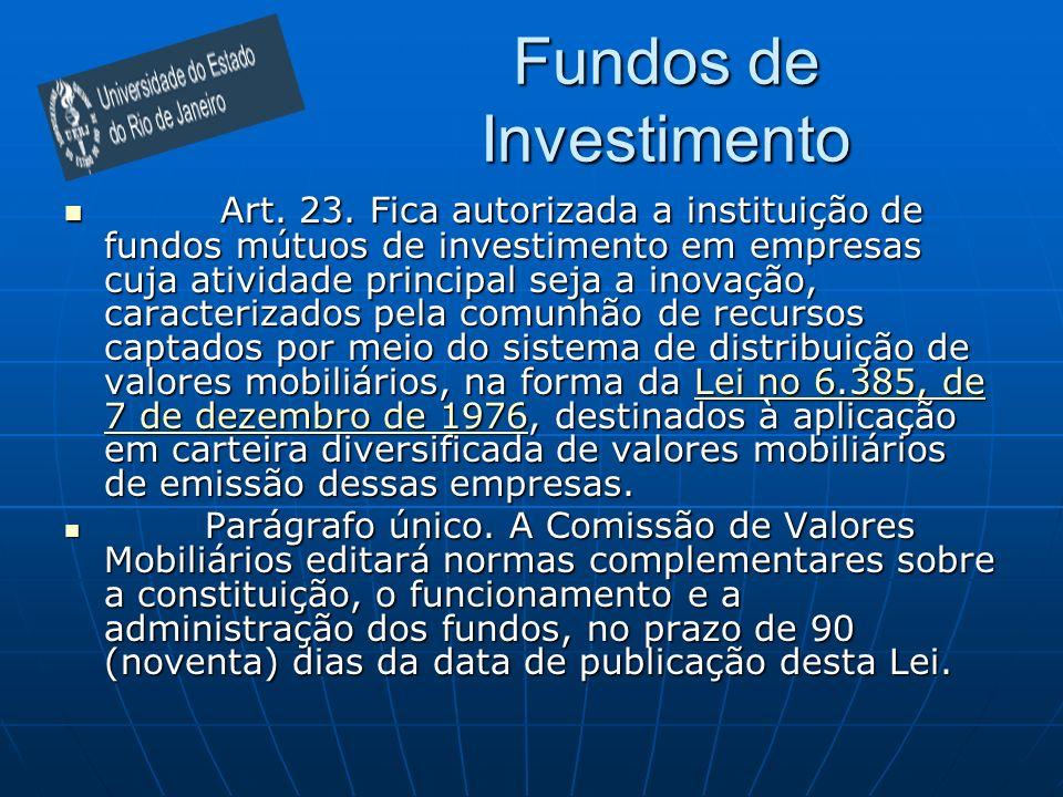 Art. 23. Fica autorizada a instituição de fundos mútuos de investimento em empresas cuja atividade principal seja a inovação, caracterizados pela comu