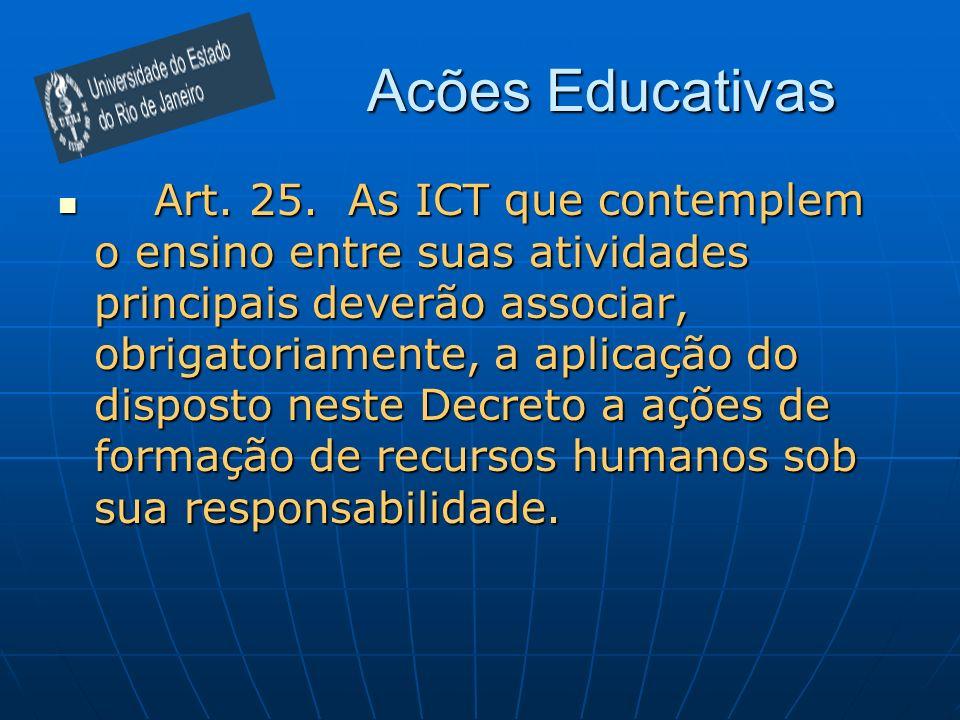 Acões Educativas Art. 25. As ICT que contemplem o ensino entre suas atividades principais deverão associar, obrigatoriamente, a aplicação do disposto