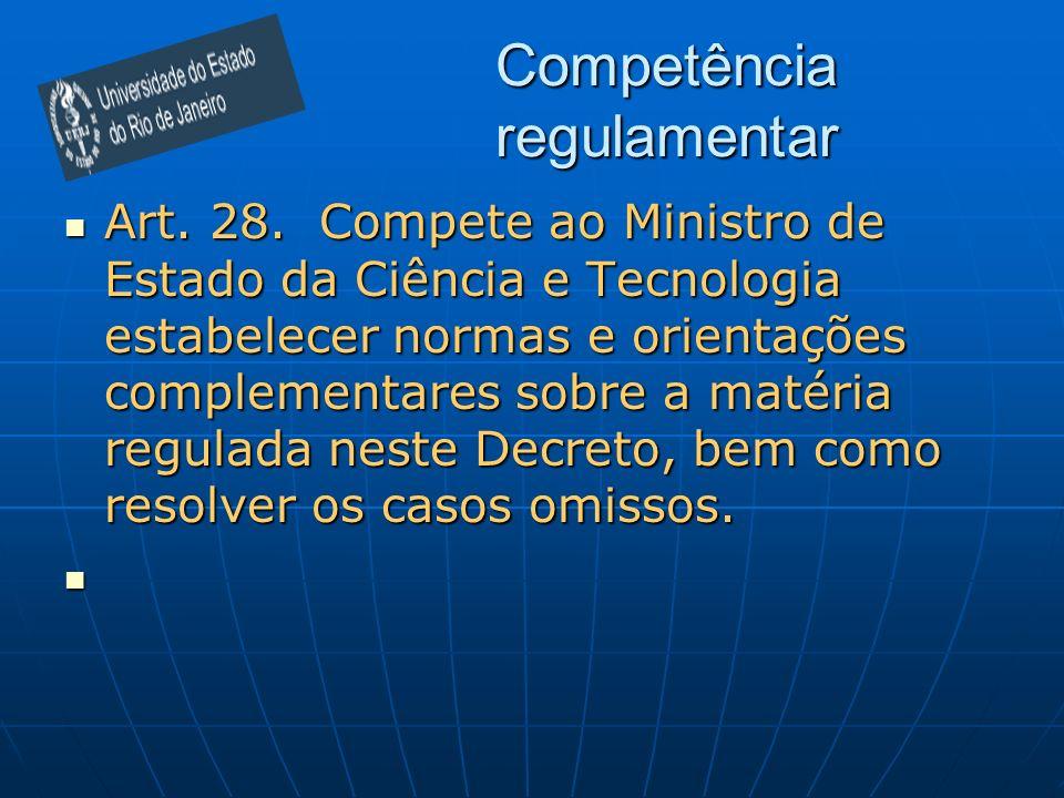 Competência regulamentar Art. 28. Compete ao Ministro de Estado da Ciência e Tecnologia estabelecer normas e orientações complementares sobre a matéri