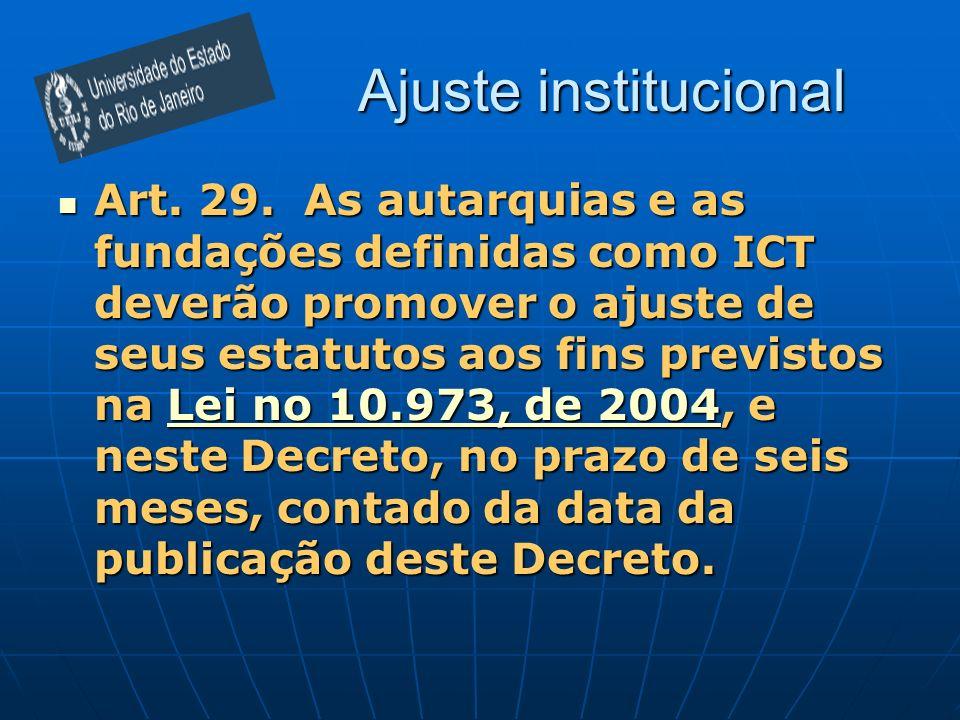 Ajuste institucional Art. 29. As autarquias e as fundações definidas como ICT deverão promover o ajuste de seus estatutos aos fins previstos na Lei no