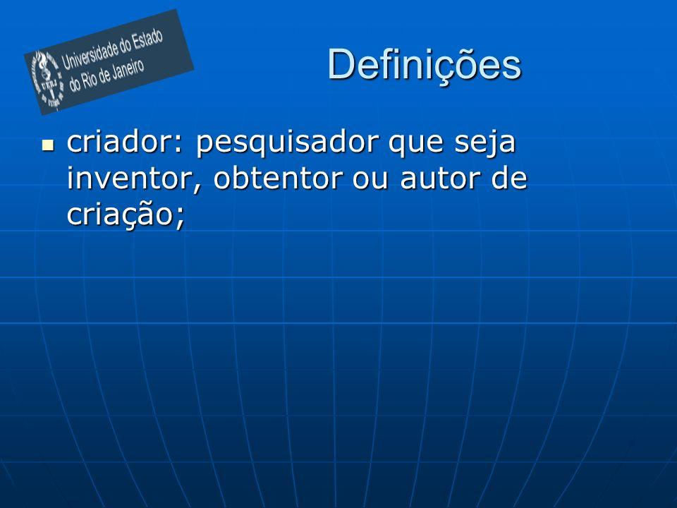 Definições criador: pesquisador que seja inventor, obtentor ou autor de criação; criador: pesquisador que seja inventor, obtentor ou autor de criação;